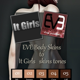 https://marketplace.secondlife.com/p/EVE-skin-body-to-iTgirls-tones/14936661